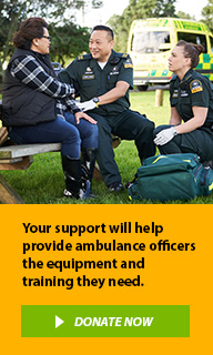 Your support will help provide ambulance officers the equipment and training they need.